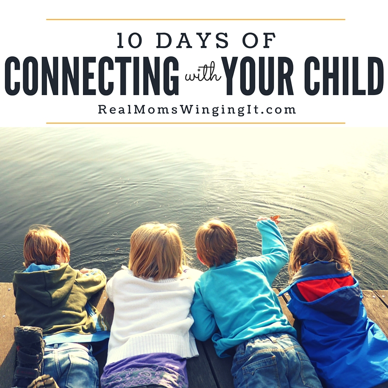 10 days of connecting with your child bonding with your child