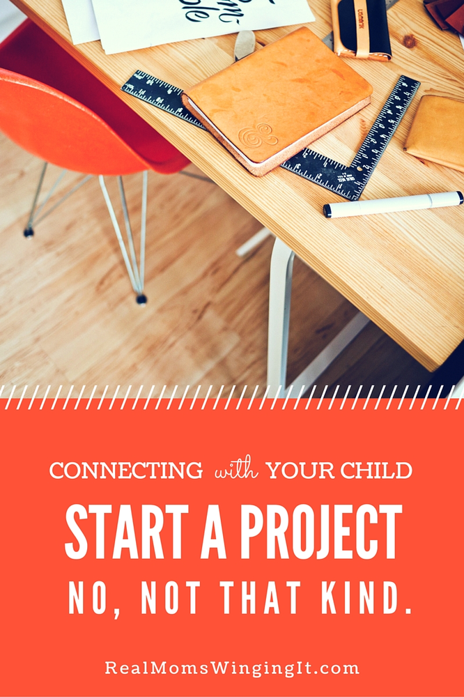 connecting with your child through a project start a project