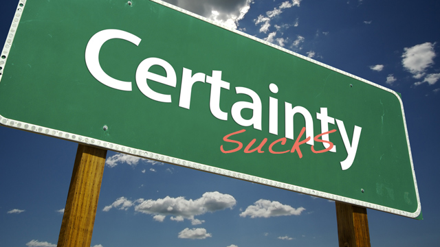 The Trouble With Certainty
