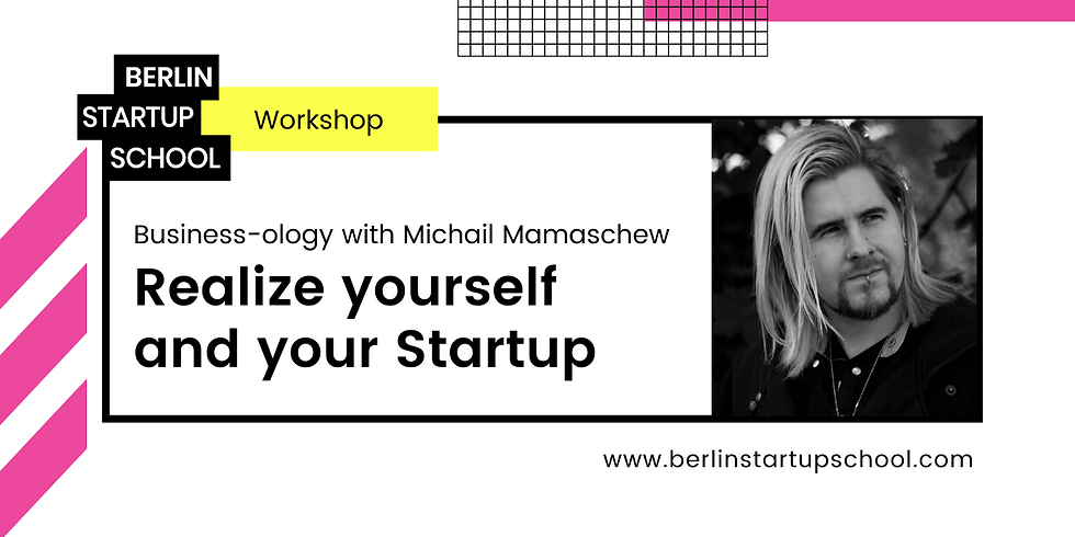 """👩🏽🚀💇🏼♀️👨🏻🎨 """"Realize yourself and your Startup"""" with Michail Mamaschew"""
