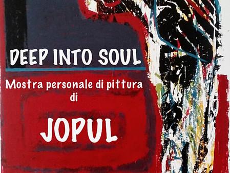 DEEP INTO SOUL, mostra personale di pittura di Jopul