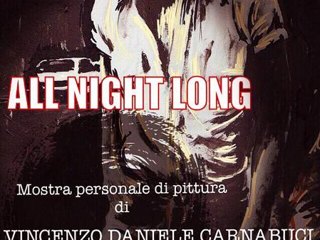 ALL NIGHT LONG, mostra personale di pittura di Vincenzo Daniele Carnabuci