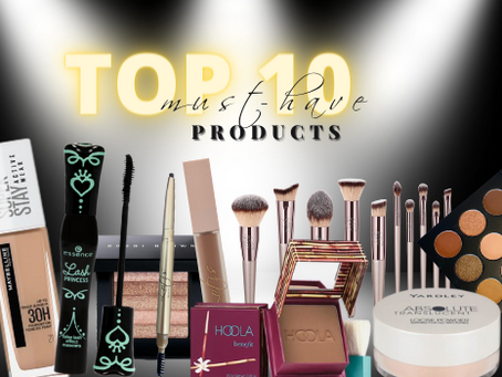 Top 10 Must-Have Makeup Products.