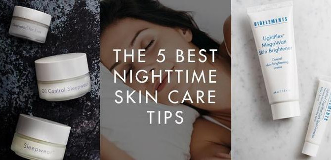 The best nighttime skin care tips
