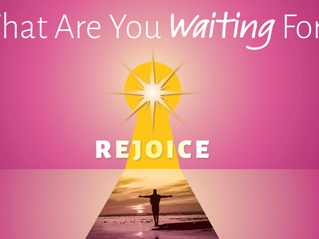 Advent Message Series - What Are You Waiting For? - Week 3 - Rejoice
