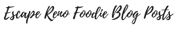 Escape Reno Food Blogs