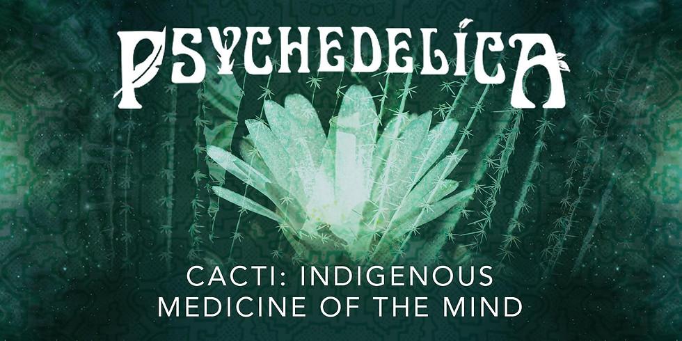 Psychedelica Episode 6: Cacti: Indigenous Medicine of the Mind