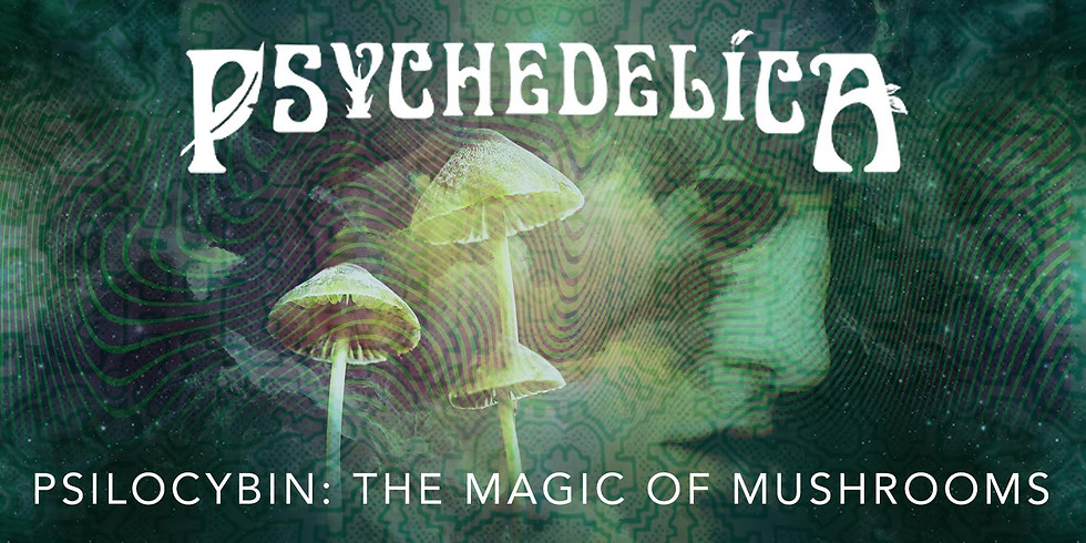 Psychedelica Episode 5: Psilocybin: The Magic of Mushrooms