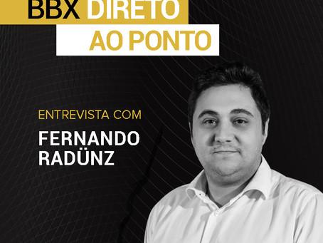 BBX Direto ao Ponto: Entrevista com Fernando Radünz