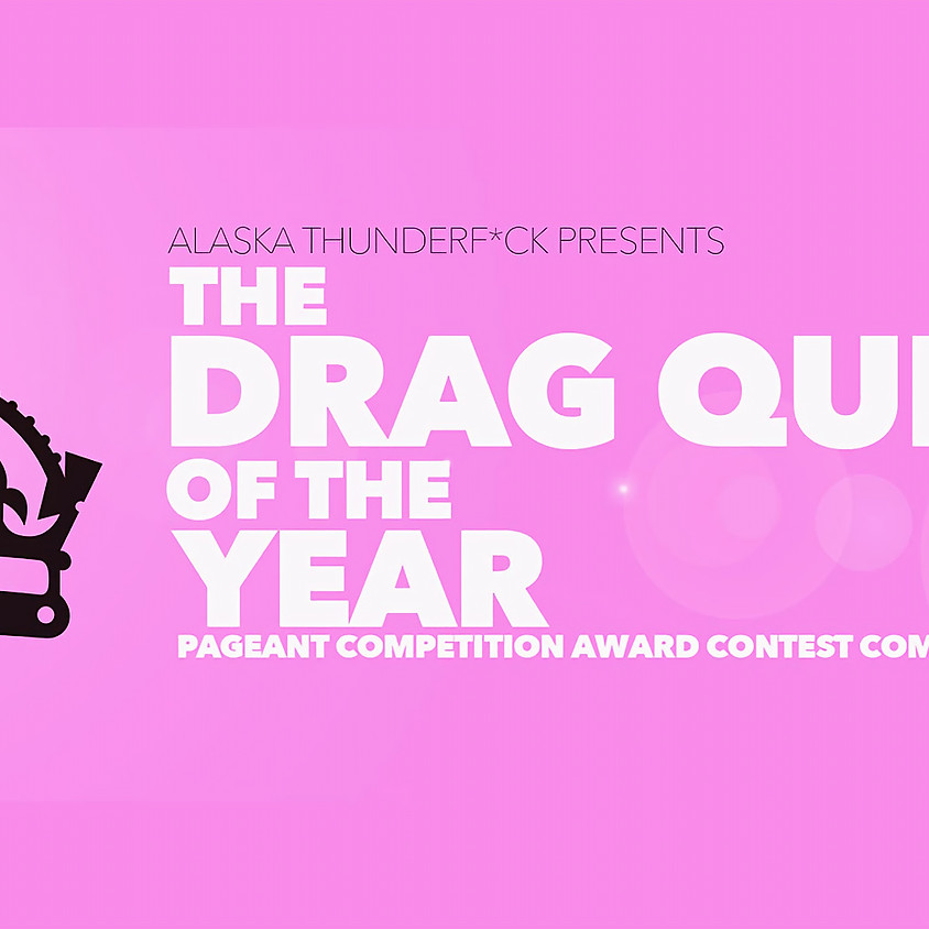 Alaska Thunderf*ck Presents THE DRAG QUEEN OF THE YEAR