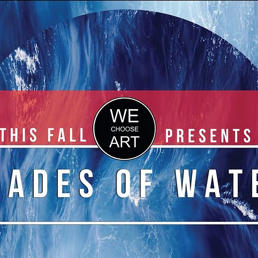 SHADES OF WATER, We Chose Art and The Montalbán Mezz Gallery present