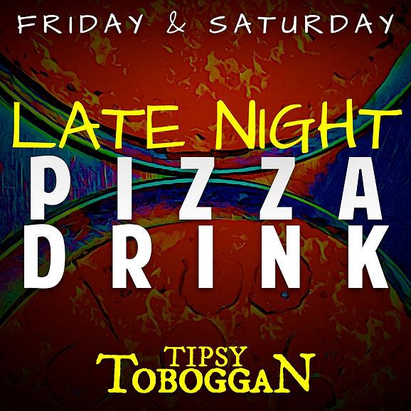 LATE NIGHT PIZZA & DRINKS .jpg