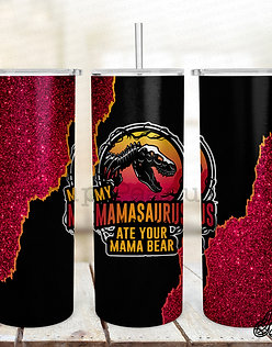 My Mamasaurus Ate Your Mama Bear double wall steel 20 oz tumbler with straw