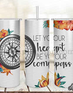 Let your heart be your compass double wall steel 20 oz tumbler with straw