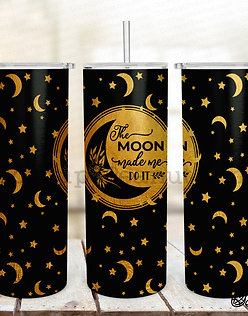 Moon Made me Do it 20oz steel double wall tumblers with Straw and L