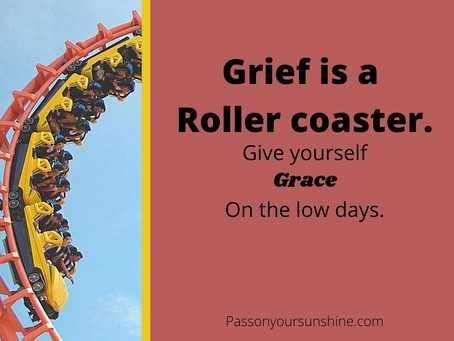 Grief Is A Roller Coaster