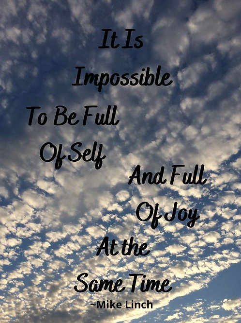 It Is Impossible To Be Full Of Self And Full Of Joy At The Same Time