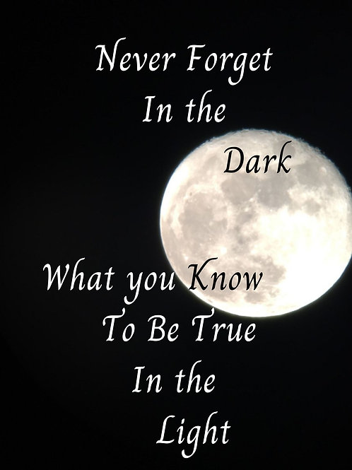 Never Forget In The Dark What You Know To Be True In The Light