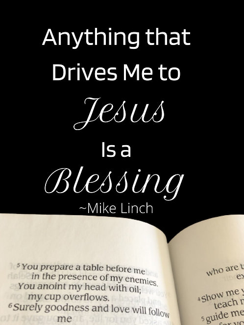 Anything That Drives Me To Jesus Is A Blessing