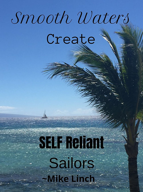 Smooth Waters Create Self Reliant Sailors