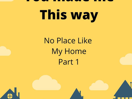 No Place Like My Home Part 1