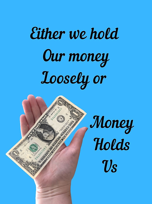 Either We Hold Our Money Loosely Or Money Holds Us