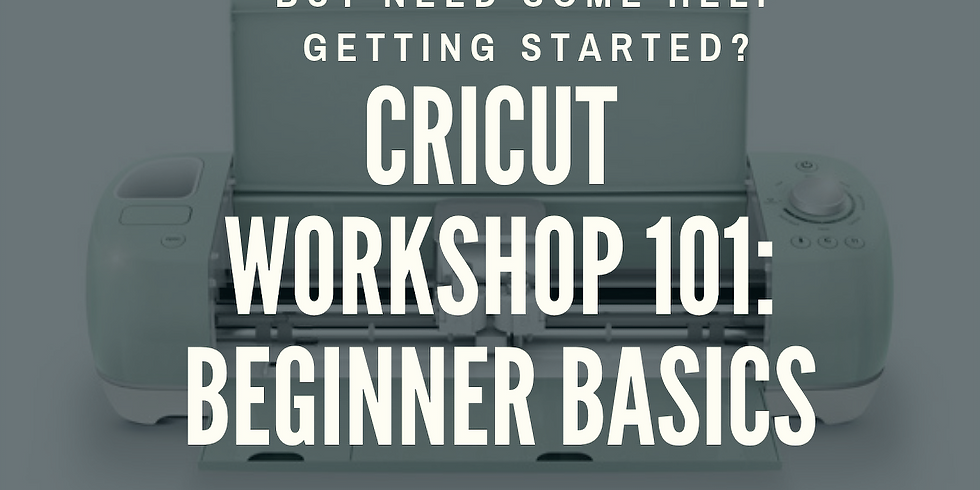 Cricut Workshop - Beginners Basics
