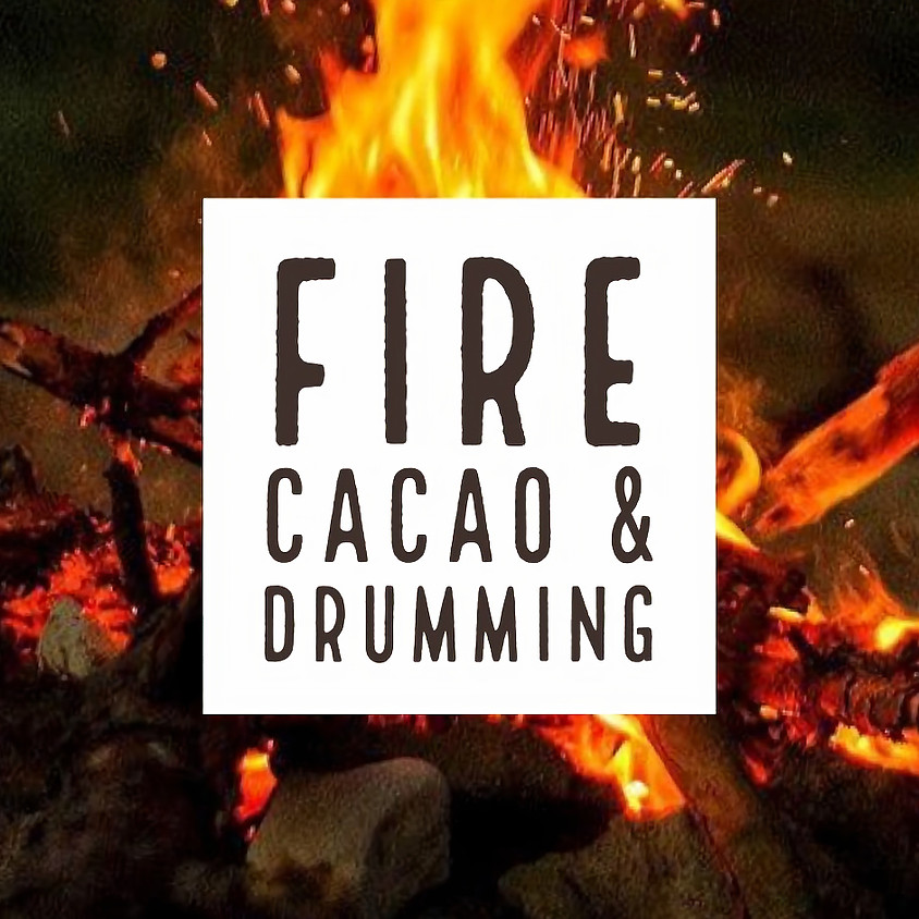 Fire, Cacao & Drumming
