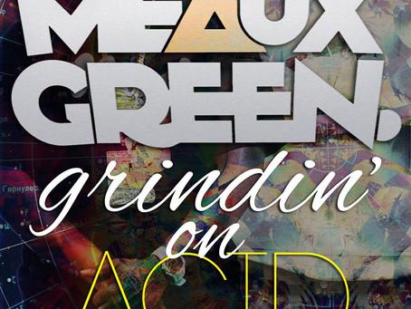 NEW MUSIC: Meaux Green – Grindin' On Acid [Trap, Twerk, Free Download]