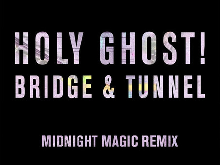 NEW MUSIC: Holy Ghost – Bridge & Tunnel (Midnight Magic Remix) [Disco, House]