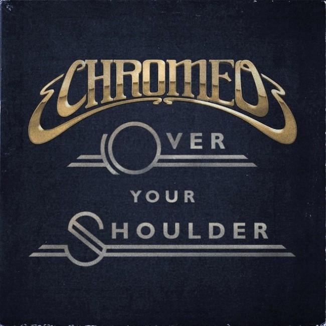 chromeo over shoulder