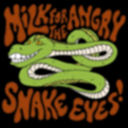Snake Eyes! by Milk For The Angry