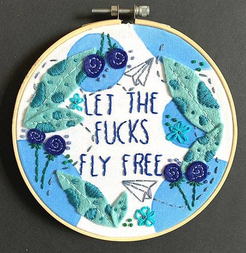 Embroidery Hoop: Let The Fucks Fly Free