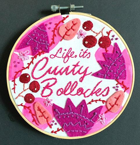 Embroidery Hoop: Life, it's C*nty Bollocks