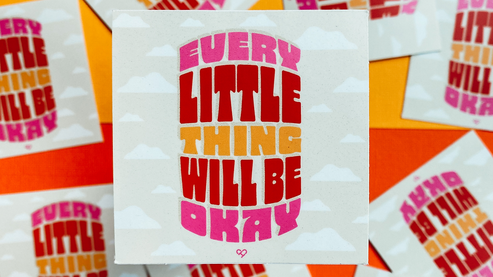 Every Little Thing Will Be Okay Sticker