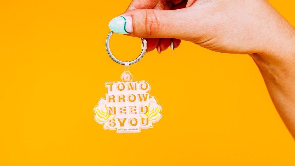 Tomorrow Needs You Keychain