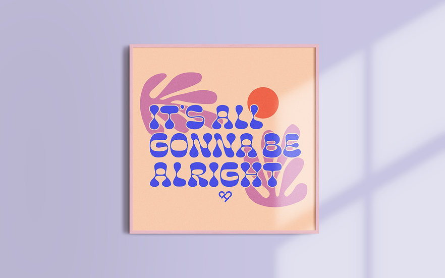 It's All Gonna Be Alright Print