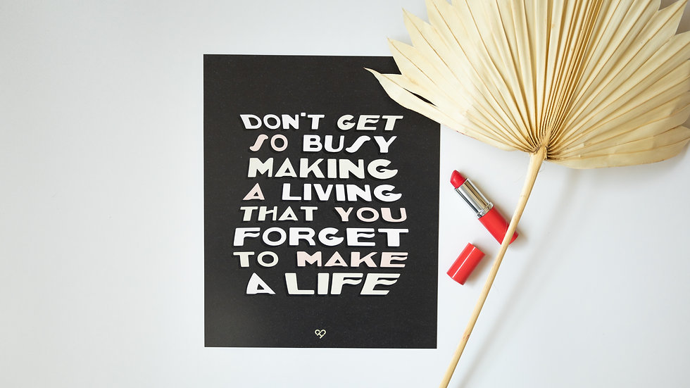 Don't Get So Busy Print