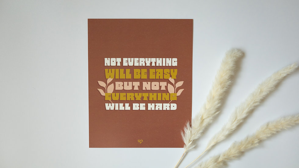 Not Everything Will Be Hard Print