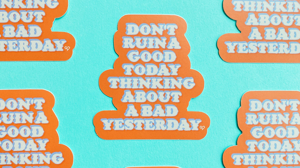Don't Ruin A Good Today Sticker