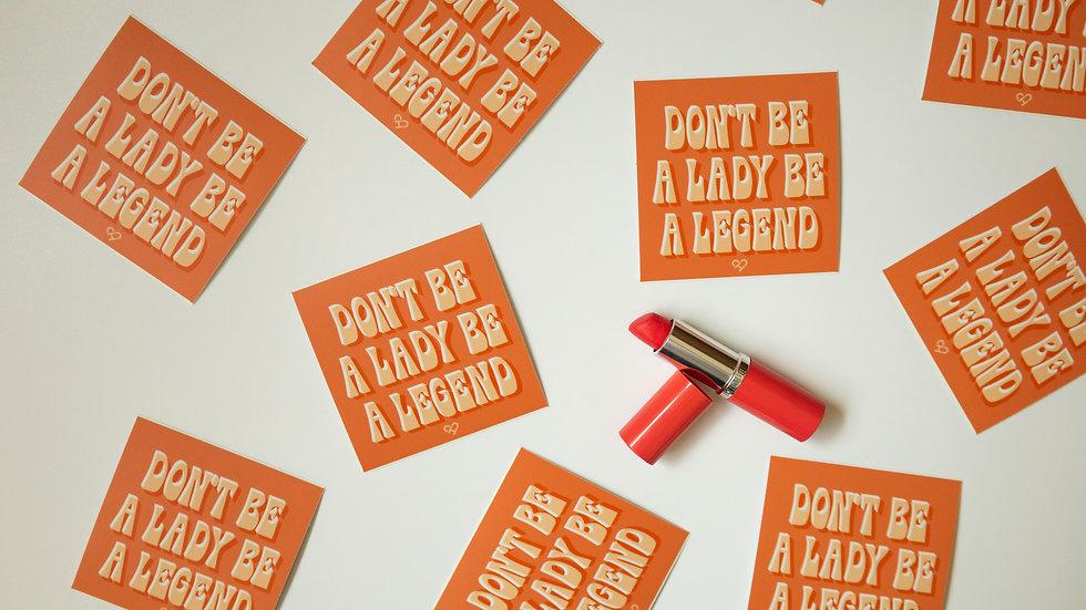 Don't Be A Lady Be A Legend Sticker
