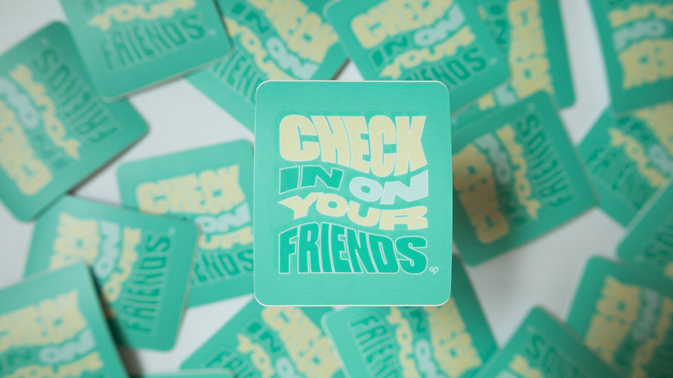 Check In On Your Friends Sticker