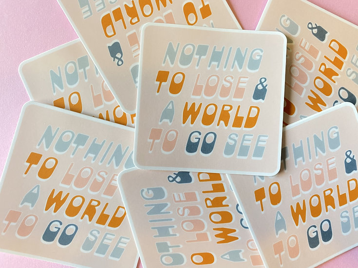 Nothing To Lose & A World To Go See Sticker