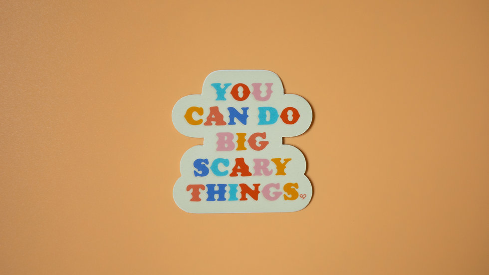 You Can Do Big Scary Things Sticker