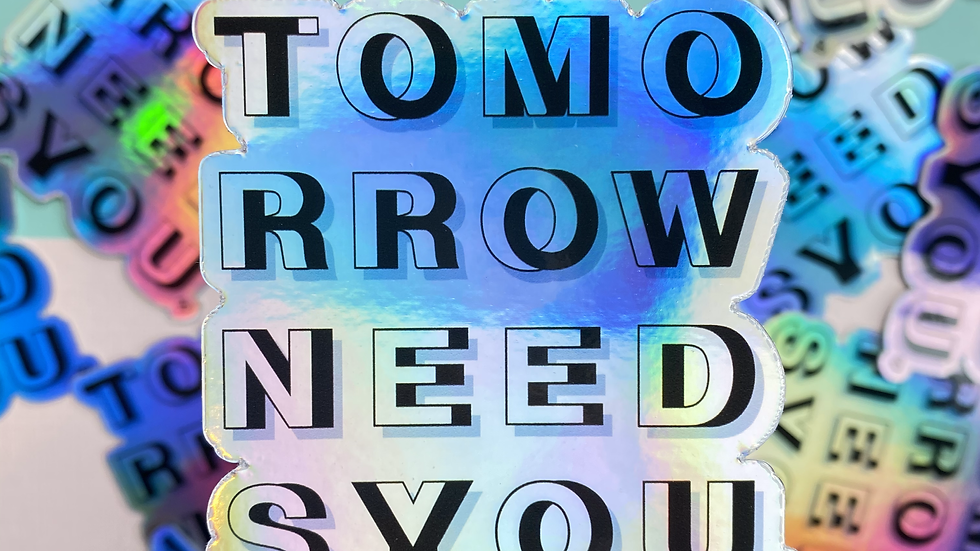 Tomorrow Needs You Sticker