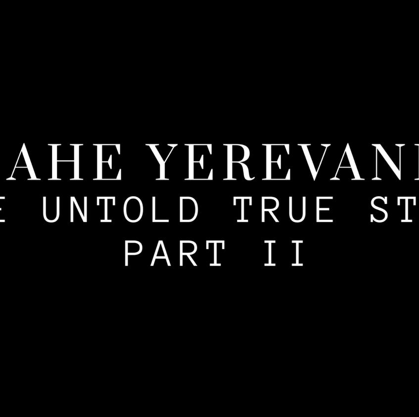 Chahe Yerevanian - The Untold True Story 2
