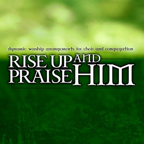 Rise Up and Praise Him