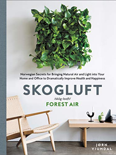 'Skogluft:  Norweigan Secrets for Bringing Natural Air and Light into your home'