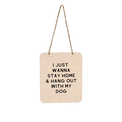 """""""I Just Wanna Stay Home & Hang out with my Dog"""" sign"""