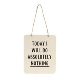 """""""Today I will do Absolutely Nothing"""" sign"""
